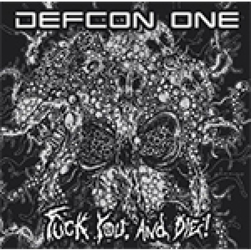 Defcon One (NL) - Fuck you, and die!